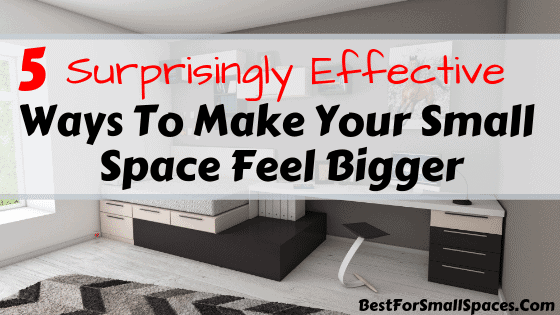 Ways To Make Your Small Space Feel Bigger