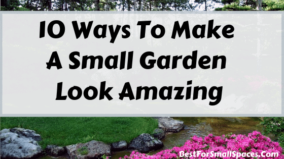 Make A Small Garden Look Amazing